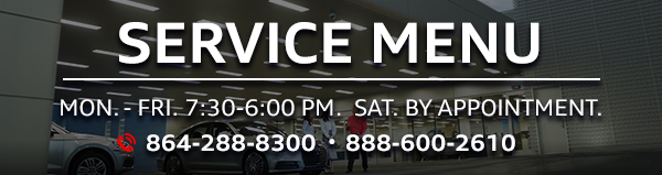 Audi Service Menu at Audi Greenville. Service Hours: Monday-Friday: 7:30 AM - 6:00 PM. Saturday: 8:00 AM - 3:00 PM