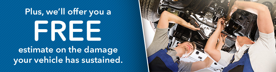 Plus, we'll offer you a FREE estimate on the damage your vehicle has sustained.