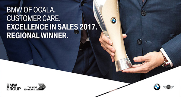 BMW OF OCALA. CUSTOMER CARE. EXCELLENCE IN SALES 2017. REGIONAL WINNER.