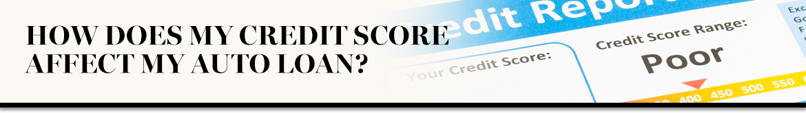 How does my credit score affect my auto loan?