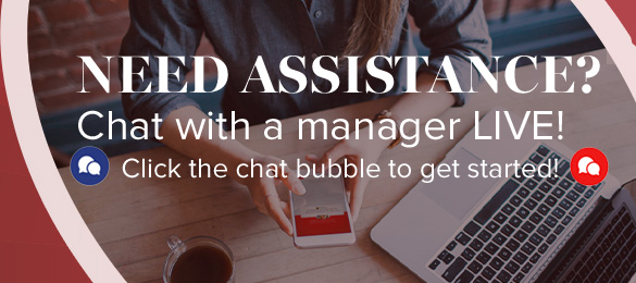 Need assistance? Chat with a manager LIVE! Click the chat bubble to get started! L