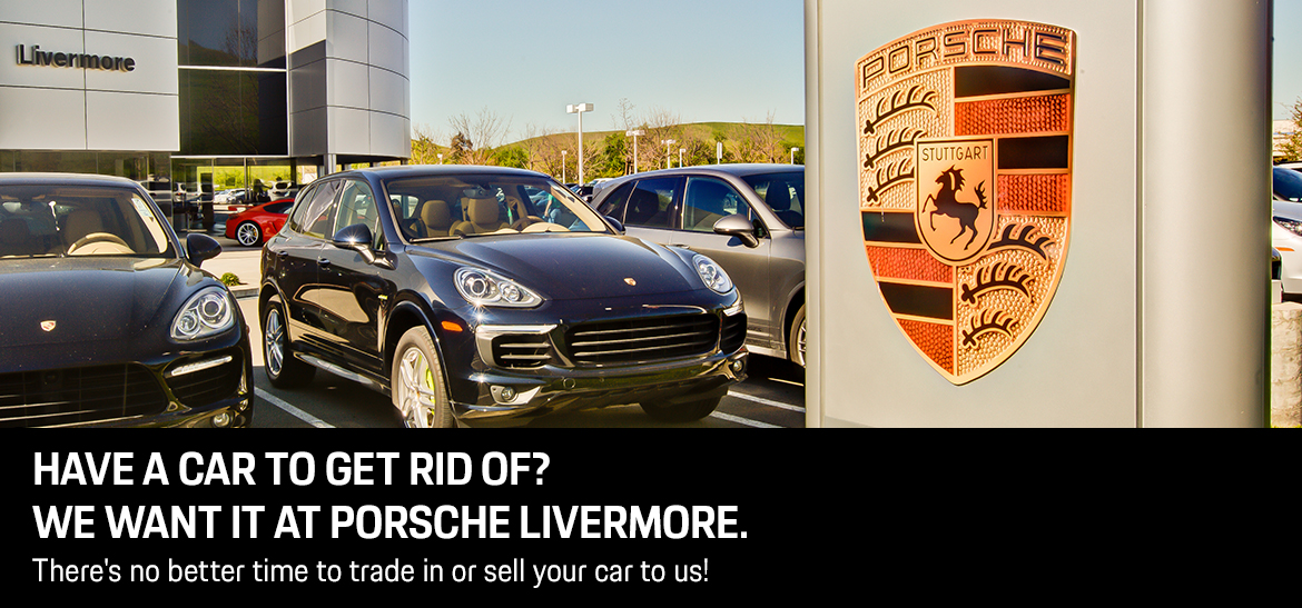 Have a car to get rid of? We want it at Porsche Livermore