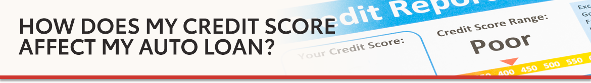 how does my credit score affect my auto loan credit score affect my auto loan